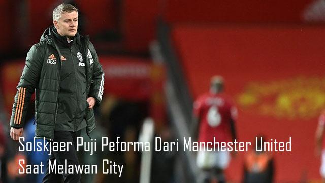 Solskjaer Puji Peforma Dari Manchester United Saat Melawan City