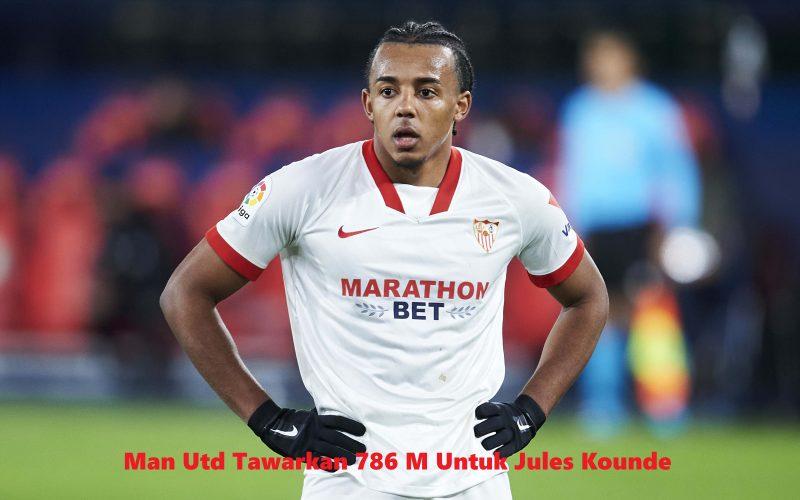 Man Utd Tawarkan 786 M Untuk Jules Kounde